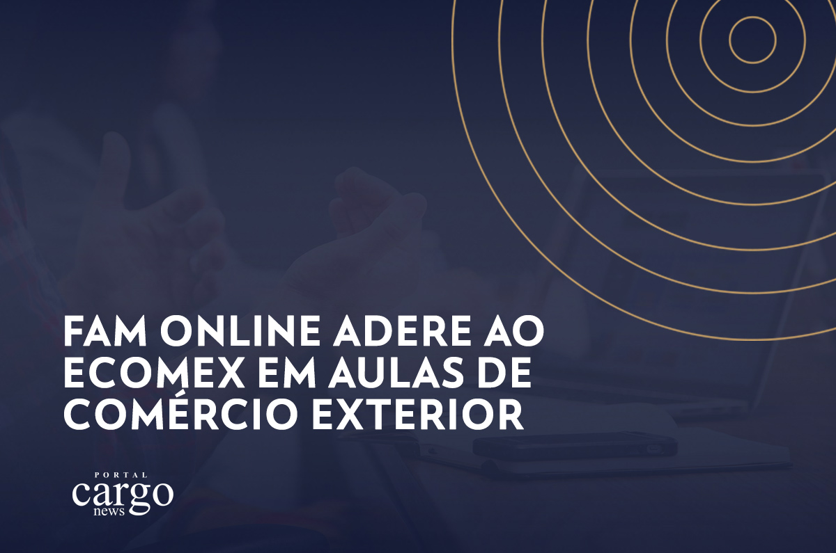 FAM Online adere ao eCOMEX em aulas de Comércio Exterior
