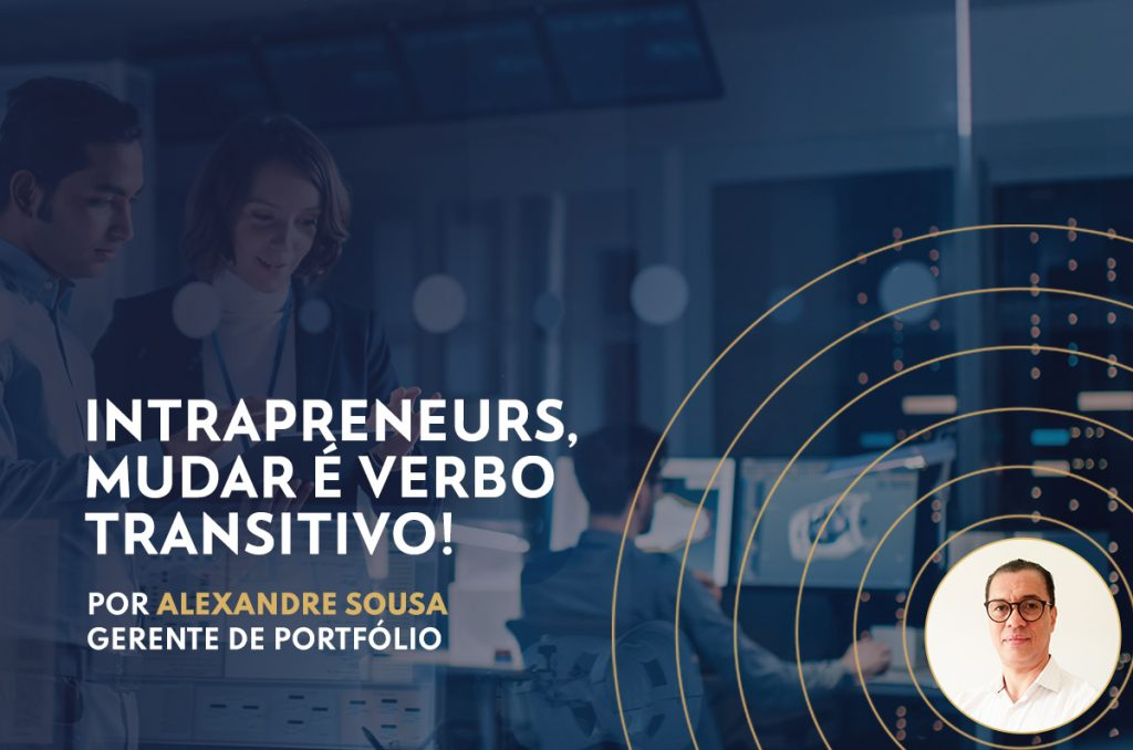Intrapreneurs, mudar é verbo transitivo!
