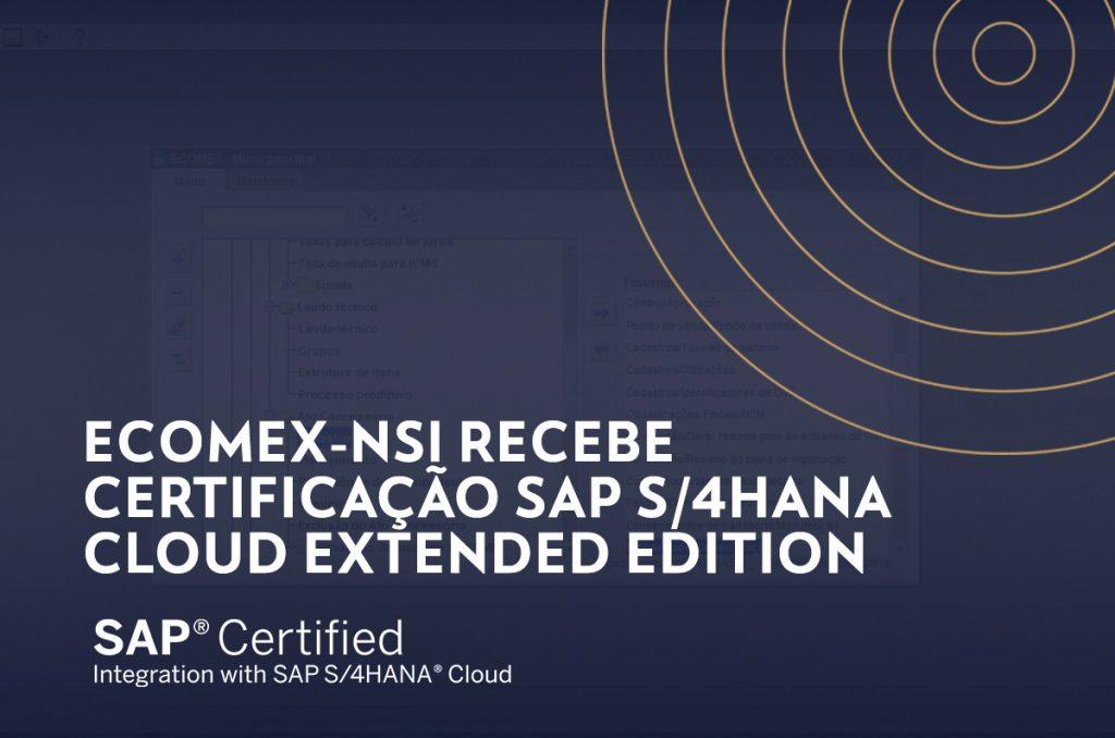 eCOMEX-NSI recebe certificação SAP S/4HANA Cloud Extended Edition