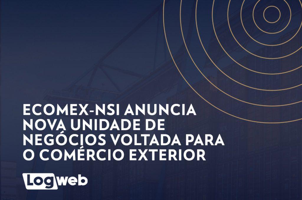 eCOMEX-NSI anuncia nova unidade de negócios voltada para o comércio exterior