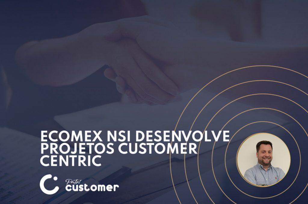 eCOMEX NSI desenvolve projetos Customer Centric