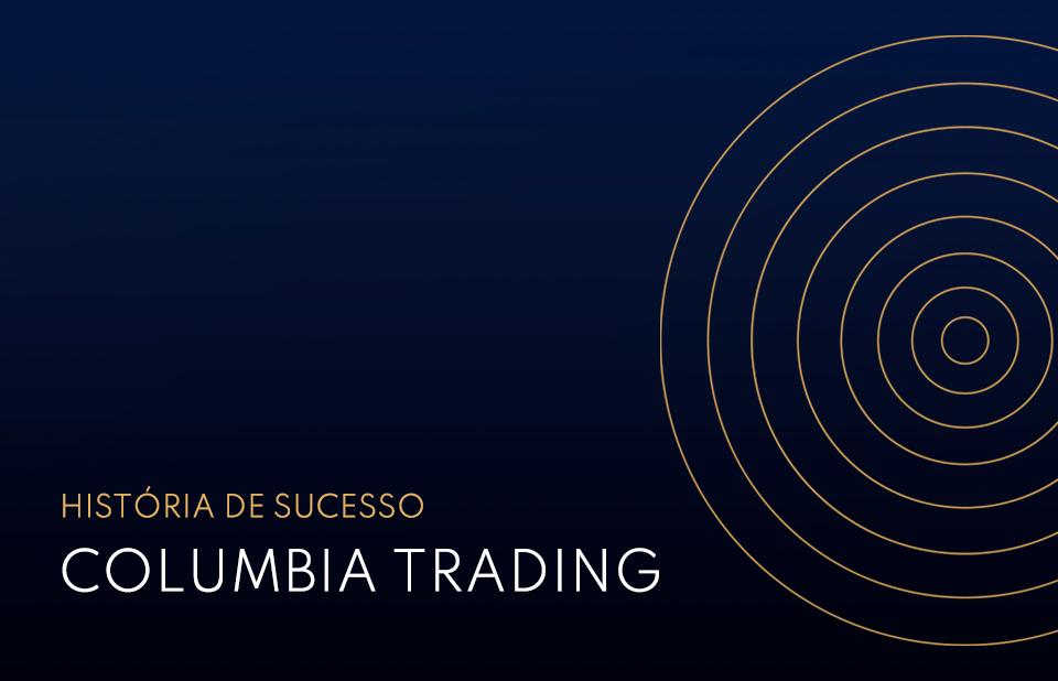 História de Sucesso Columbia Trading