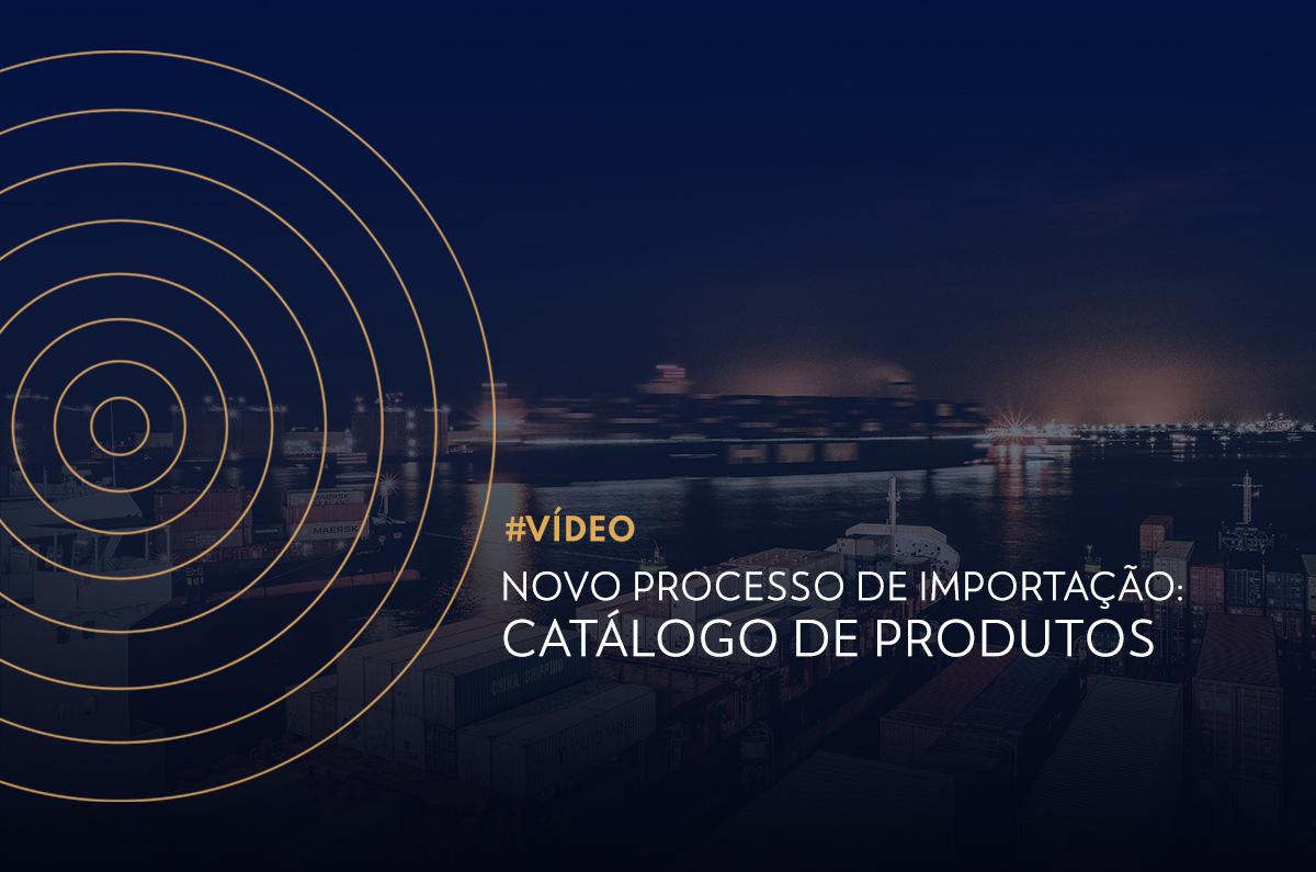Novo Processo de Importação: Catálogo de Produtos